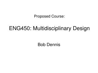 Proposed Course: ENG450: Multidisciplinary Design