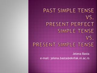 Past simple tense vs. present perfect simple tense Vs.  Present Simple Tense