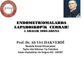 ENDOMETRİOMALARDA LAPAROSKOPİK  CERRAHİ 5 ARALIK 2009-ADANA