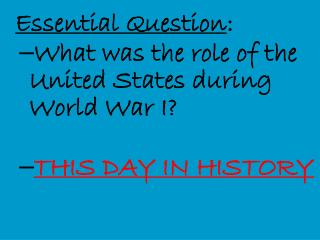 Essential Question : What was the role of the United States during World War I?