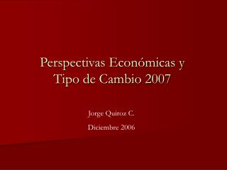 Perspectivas Económicas y  Tipo de Cambio 2007
