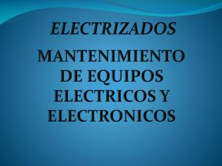 MANTENIMIENTO DE EQUIPOS ELECTRICOS Y ELECTRONICOS