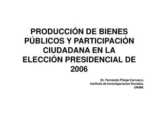 PRODUCCIÓN DE BIENES PÚBLICOS Y PARTICIPACIÓN CIUDADANA EN LA ELECCIÓN PRESIDENCIAL DE 2006
