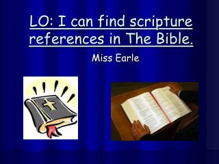 LO: I can find scripture references in The Bible.