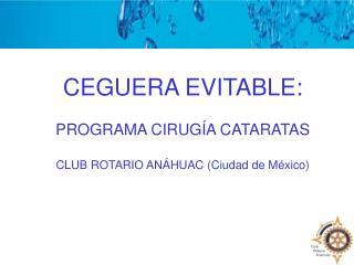 CEGUERA EVITABLE: PROGRAMA CIRUG�A CATARATAS CLUB ROTARIO AN�HUAC (Ciudad de M�xico)