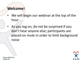 Welcome ! We will begin our webinar at the top of the hour