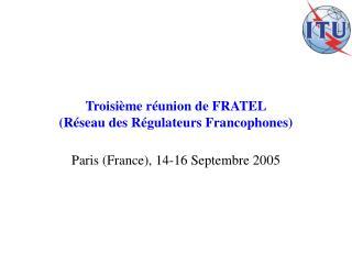 Troisième réunion de FRATEL (Réseau des Régulateurs Francophones)