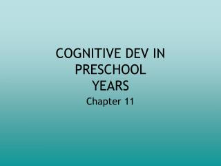COGNITIVE DEV IN PRESCHOOL YEARS