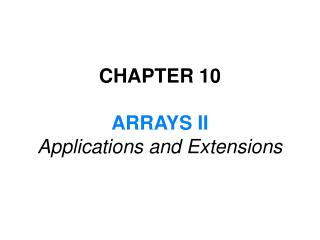 CHAPTER 10 ARRAYS II Applications and Extensions
