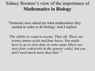 Sidney Brenner's view of the importance of  Mathematics in Biology