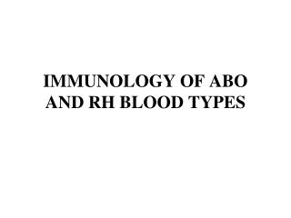 IMMUNOLOGY OF ABO AND RH BLOOD TYPES