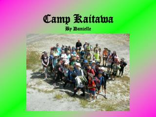 Camp Kaitawa By Danielle