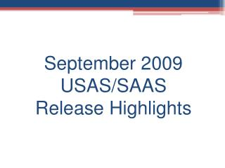 September 2009 USAS/SAAS Release Highlights
