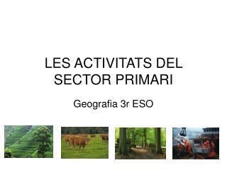 LES ACTIVITATS DEL SECTOR PRIMARI
