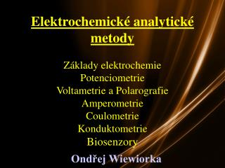 Elektrochemické analytické metody Základy elektrochemie Potenciometrie Voltametrie a Polarografie