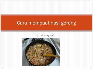 C ara membuat nasi goreng