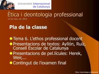 Ètica i deontologia professional 10 de març de 2003