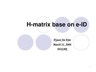 H-matrix base on e-ID