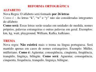 REFORMA ORTOGRÁFICA ALFABETO Nova Regra: O alfabeto será formado  por 26 letras