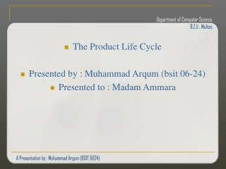 The Product Life Cycle Presented by : Muhammad Arqum (bsit 06-24) Presented to : Madam Ammara