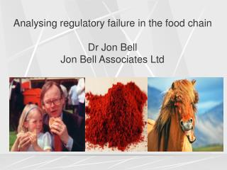 Analysing regulatory failure in the food chain Dr Jon Bell Jon Bell Associates Ltd