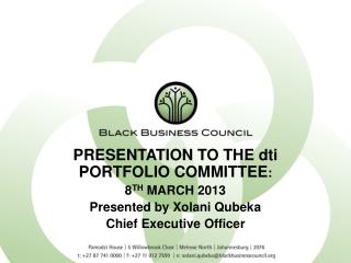 PRESENTATION TO THE  dti  PORTFOLIO COMMITTEE : 8 TH  MARCH 2013  Presented by Xolani Qubeka