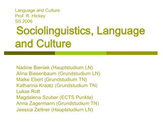 Language and Culture Prof. R. Hickey		 SS 2006 Sociolinguistics, Language and Culture