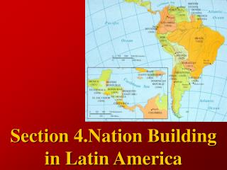 Section 4.Nation Building in Latin America