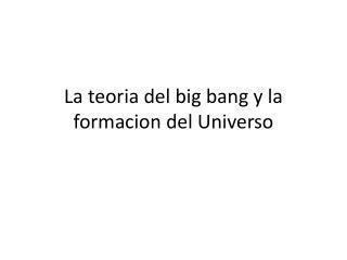La teoria del big bang y la formacion del Universo