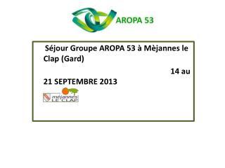 Séjour Groupe AROPA 53 à  Mèjannes  le Clap (Gard)  14 au 21 SEPTEMBRE 2013