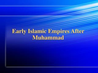 Early Islamic Empires After Muhammad
