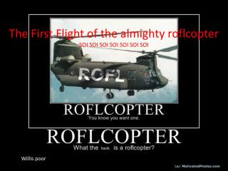 The First Flight of the almighty roflcopter SOI SOI SOI SOI SOI SOI SOI
