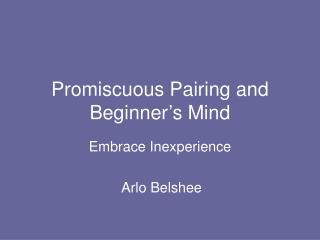 Promiscuous Pairing and Beginner's Mind