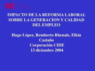 IMPACTO DE LA REFORMA LABORAL SOBRE LA GENERACION Y CALIDAD DEL EMPLEO