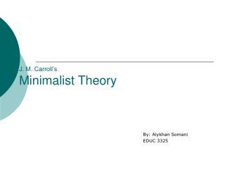 J. M. Carroll's Minimalist Theory