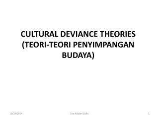 CULTURAL DEVIANCE THEORIES (TEORI-TEORI PENYIMPANGAN BUDAYA)