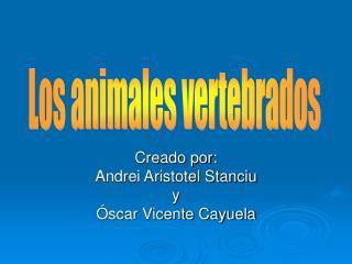 Creado por: Andrei Aristotel Stanciu y Óscar Vicente Cayuela