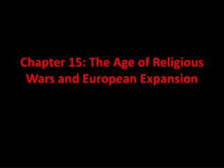 Chapter 15: The Age of Religious Wars and European Expansion