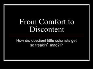 From Comfort to Discontent