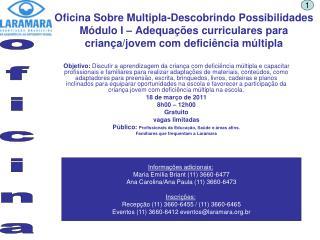 Informações adicionais: Maria Emília Briant (11) 3660-6477 Ana Carolina/Ana Paula (11) 3660-6473