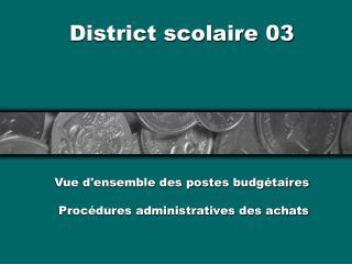 District scolaire 03 Vue d'ensemble des postes budgétaires  Procédures administratives des achats