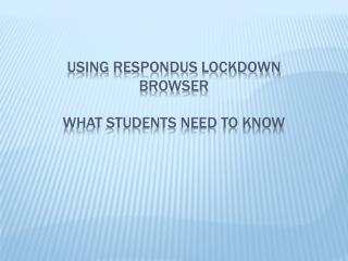 Using respondus LockDown  browser  What students need to know