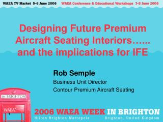 Designing Future Premium Aircraft Seating Interiors ...       and the implications for IFE