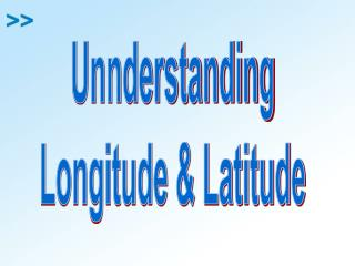 Unnderstanding Longitude  Latitude