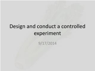 Design and conduct a controlled experiment