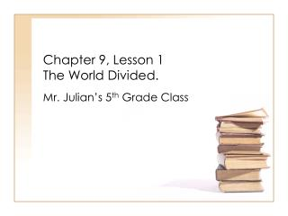 Chapter 9, Lesson 1 The World Divided.