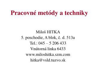 Miloš HITKA 5. poschodie, A blok, č. d. 513a Tel.: 045 – 5 206 433 Vnútorná linka 6433