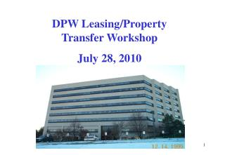 DPW Leasing/Property Transfer Workshop July 28, 2010