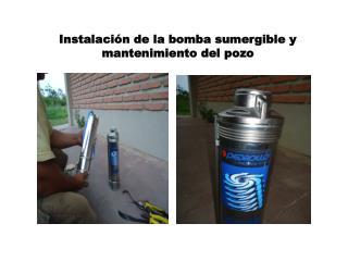 Instalación de la bomba sumergible y mantenimiento del pozo