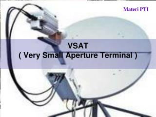 VSAT  ( Very Small Aperture Terminal )